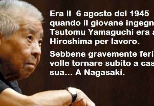 Tsutomu Yamaguchi, l'uomo che sopravvisse a Hiroshima e Nagasaki – Il 6 agosto del 1945 il giovane ingegnere Tsutomu Yamaguchi era a Hiroshima per lavoro. Sebbene gravemente ferito, volle tornare subito a casa sua… A Nagasaki.